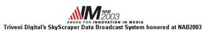 SkyScraper Data Broadcast System honored at NAB2003